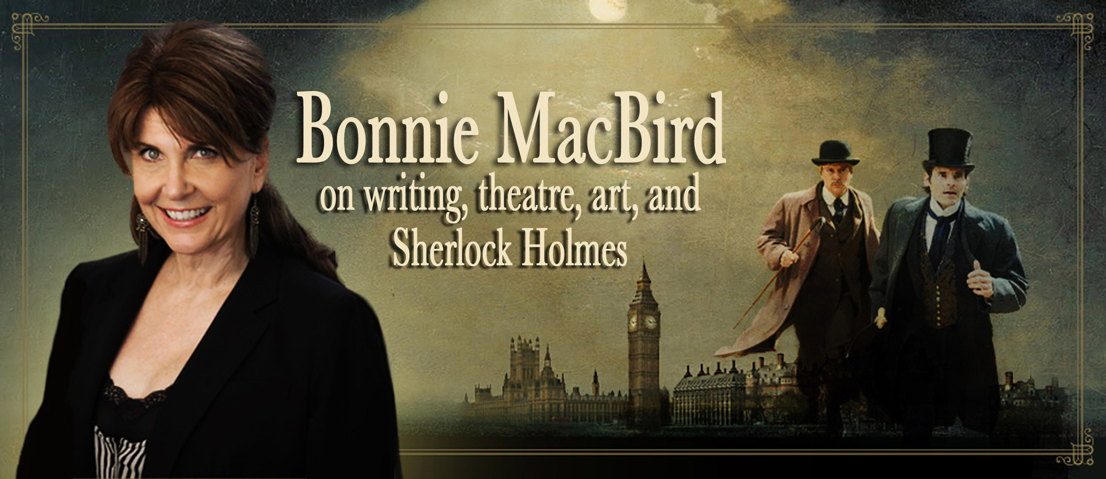 Bonnie MacBird: Unabashed enthusiasm for writing, theatre, art and Sherlock Holmes